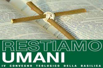 "IV Convegno Teologico:""Restiamo umani"""